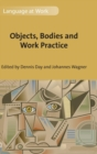 Objects, Bodies and Work Practice - Book