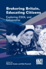 Brokering Britain, Educating Citizens : Exploring ESOL and Citizenship - Book