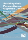 Sociolinguistic Perspectives on Migration Control : Language Policy, Identity and Belonging - Book