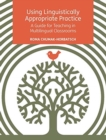 Using Linguistically Appropriate Practice : A Guide for Teaching in Multilingual Classrooms - Book