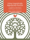 Using Linguistically Appropriate Practice : A Guide for Teaching in Multilingual Classrooms - eBook