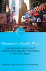 Chronotopic Identity Work : Sociolinguistic Analyses of Cultural and Linguistic Phenomena in Time and Space - Book