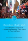 Chronotopic Identity Work : Sociolinguistic Analyses of Cultural and Linguistic Phenomena in Time and Space - eBook