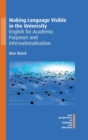 Making Language Visible in the University : English for Academic Purposes and Internationalisation - Book