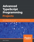 Advanced TypeScript Programming Projects : Build 9 different apps with TypeScript 3 and JavaScript frameworks such as Angular, React, and Vue - eBook