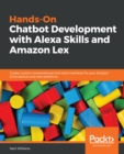 Hands-On Chatbot Development with Alexa Skills and Amazon Lex : Create custom conversational and voice interfaces for your Amazon Echo devices and web platforms - eBook