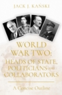 World War Two: Heads of State, Politicians and Collaborators : A Concise Outline - Book