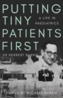 Putting Tiny Patients First : A life in paediatrics - Book