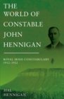 The World of Constable John Hennigan, Royal Irish Constabulary 1912 - 1922 - Book