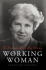 A Working Woman : The Remarkable Life of Ray Strachey - Book