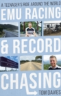 Emu Racing and Record Chasing : A Teenager's Ride Around the World - Book