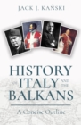 History of Italy and the Balkans : A Concise Outline - Book