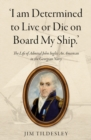 `I am Determined to Live or Die on Board My Ship.' : The Life of Admiral John Inglis: An American in the Georgian Navy - Book