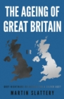 The Ageing of Great Britain : Grey Nightmare or Agenda for a Silver Age? - Book