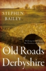 The Old Roads of Derbyshire : Walking into History: The Portway and Beyond - Book