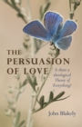 Persuasion of Love, The : Is there a theological Theory of Everything? - Book