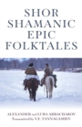 Shor Shamanic Epic Folktales : Traditional Siberian Shamanic tales - Book