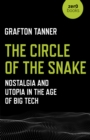 The Circle of the Snake : Nostalgia and Utopia in the Age of Big Tech - eBook