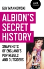 Albion`s Secret History - Snapshots of Englands   Pop Rebels and Outsiders - Book