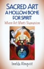 Sacred Art - A Hollow Bone for Spirit : Where Art Meets Shamanism - Book