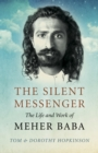The Silent Messenger: The Life and Work of Meher Baba - Book