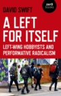 A Left for Itself : Left-Wing Hobbyists and the Rise of Identity Radicalism - eBook
