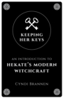 Keeping Her Keys : An Introduction to Hekate's Modern Witchcraft - Book