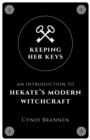 Keeping Her Keys : An Introduction to Hekate's Modern Witchcraft - eBook