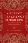 Ancient Teachings for Modern Times : The way to a rich and deeply satisfying life - Book