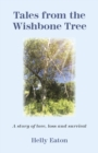 Tales from the Wishbone Tree : A story of love, loss and survival - Book