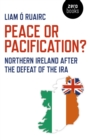 Peace or Pacification? : Northern Ireland After the Defeat of the IRA - Book