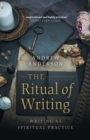 The Ritual of Writing : Writing as Spiritual Practice - eBook