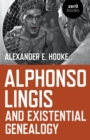 Alphonso Lingis and Existential Genealogy : The first full length study of the work of Alphonso Lingis - Book