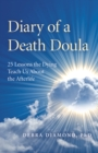 Diary of a Death Doula : 25 Lessons the Dying Teach Us About the Afterlife - Book