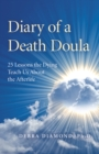 Diary of a Death Doula : 25 Lessons the Dying Teach Us About the Afterlife - eBook