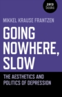 Going Nowhere, Slow : The aesthetics and politics of depression - eBook