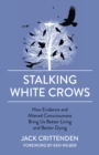Stalking White Crows : How Evidence and Altered Consciousness Bring Us Better Living and Better Dying - Book