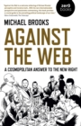 Against the Web : A Cosmopolitan Answer to the New Right - eBook