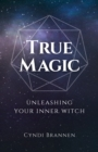 True Magic : Unleashing Your Inner Witch - Book