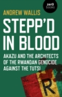 Stepp'd in Blood : Akazu and the architects of the Rwandan genocide against the Tutsi - Book