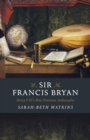 Sir Francis Bryan : Henry VIII's Most Notorious Ambassador - Book
