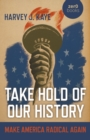 Take Hold of Our History : Make America Radical Again - Book