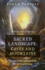 Pagan Portals - Sacred Landscape: Caves and Moun - A Multi-Path Exploration of the World Around Us - Book