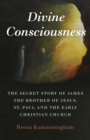 Divine Consciousness : The Secret Story of James The Brother of Jesus, St Paul and the Early Christian Church - Book