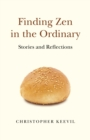 Finding Zen in the Ordinary : Stories and Reflections - eBook