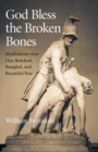 God Bless the Broken Bones : Meditations Over One Botched, Bungled, and Beautiful Year - eBook
