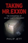 Taking Mr. Exxon : The Kidnapping of an Oil Giant's President - eBook