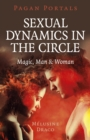 Pagan Portals - Sexual Dynamics in the Circle : Magic, Man & Woman - eBook
