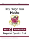 New KS2 Maths Targeted Question Book: Year 6 Foundation - Book