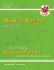 How to Revise for GCSE: Study Skills & Planner - from CGP, the Revision Experts (inc Online Edition) - Book